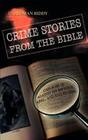 Crime Stories from the Bible