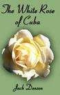 The White Rose of Cuba