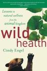 Wild Health: How Animals Keep Themselves Will and What We Can Learn from Them