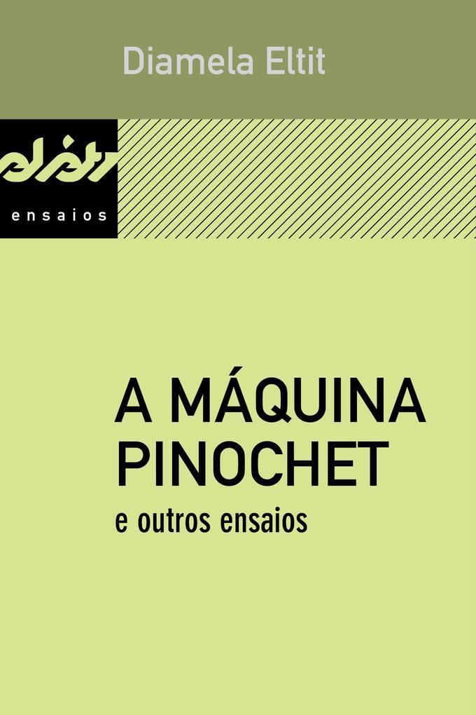 A máquina Pinochet e outros ensaios