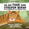 Wie der Tiger seine Streifen bekam / How the Tiger Got His Stripes - Zweisprachiges Kinderbuch Deutsch Englisch
