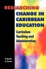 Researching Change in Caribbean Education: Curriculum, Teaching and Administration