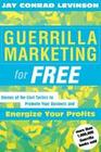 Guerrilla Marketing for Free: 100 No-Cost Tactics to Promote Your Business and Energize Your Profits