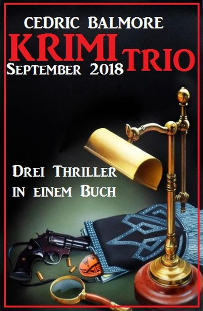 Krimi Trio September 2018: Drei Thriller in einem Buch als eBook