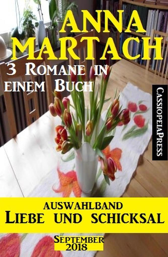 Auswahlband Anna Martach - Liebe und Schicksal September 2018: 3 Romane in einem Buch als eBook