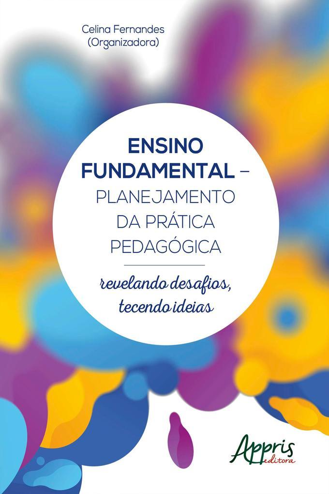 Ensino Fundamental - Planejamento da Prática Pedagógica: Revelando Desafios Tecendo Ideias