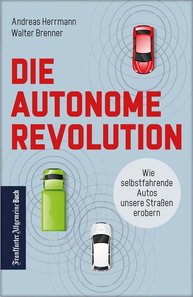 Die autonome Revolution: Wie selbstfahrende Autos unsere Welt erobern als eBook