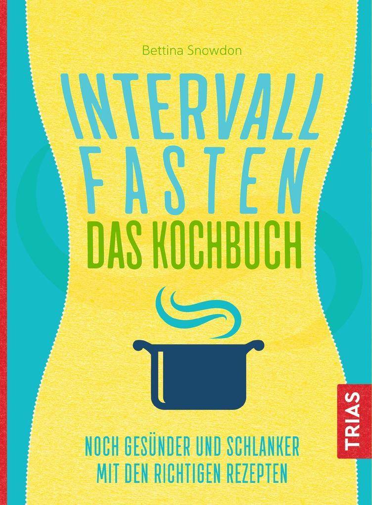 Intervallfasten - Das Kochbuch als Buch