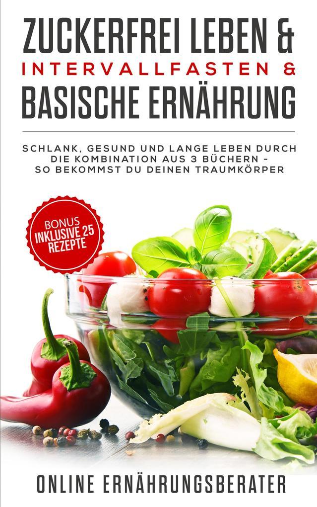 Zuckerfrei leben & Intervallfasten & Basische Ernährung als eBook