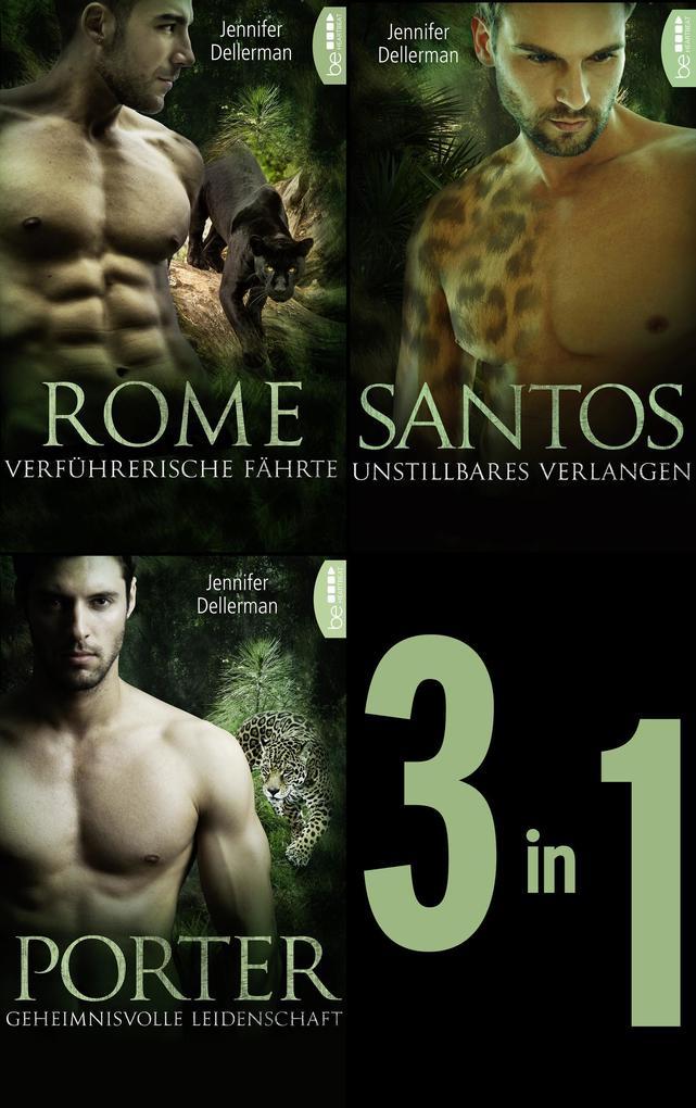 Dynasty of Jaguars: Rome - Verführerische Fährte / Santos - Unstillbares Verlangen / Porter - Geheimnisvolle Leidenschaft als eBook