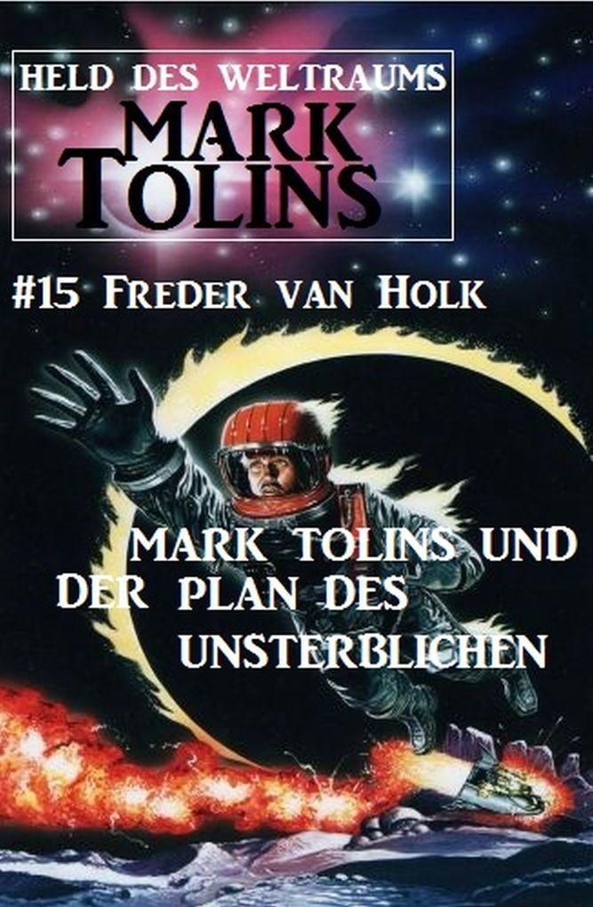 Mark Tolins und der Plan des Unsterblichen: Mark Tolins - Held des Weltraums #15 als eBook
