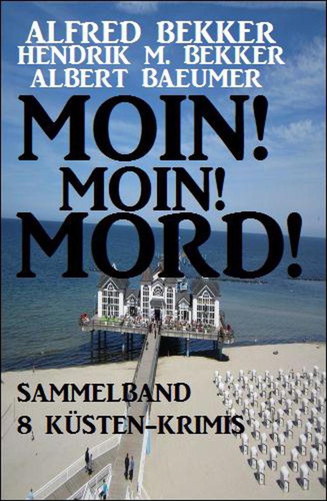 Moin! Moin! Mord! - Sammelband 8 Küsten-Krimis als eBook