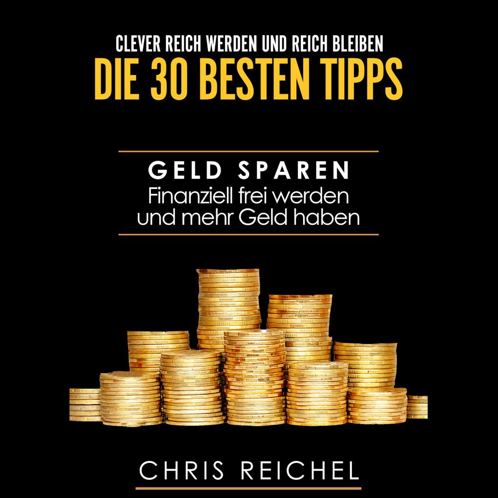 Clever Reich werden und reich bleiben Die 30 besten Tipps als Hörbuch Download