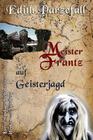 Meister Frantz auf Geisterjagd