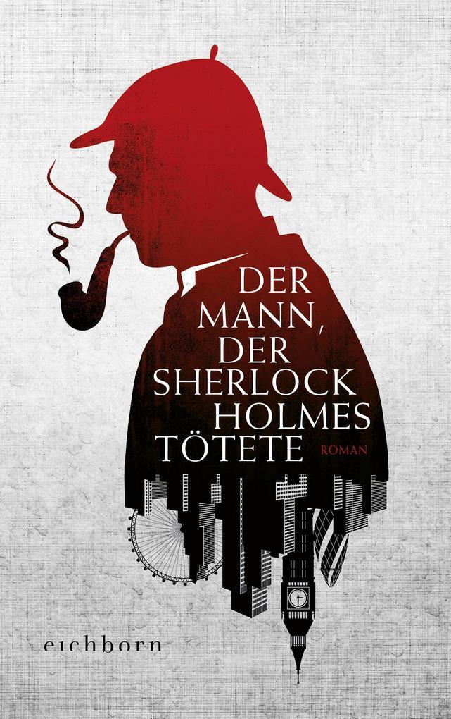 Der Mann, der Sherlock Holmes tötete als eBook