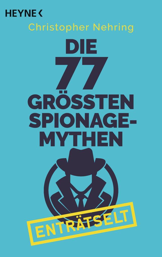 Die 77 größten Spionagemythen enträtselt als Taschenbuch
