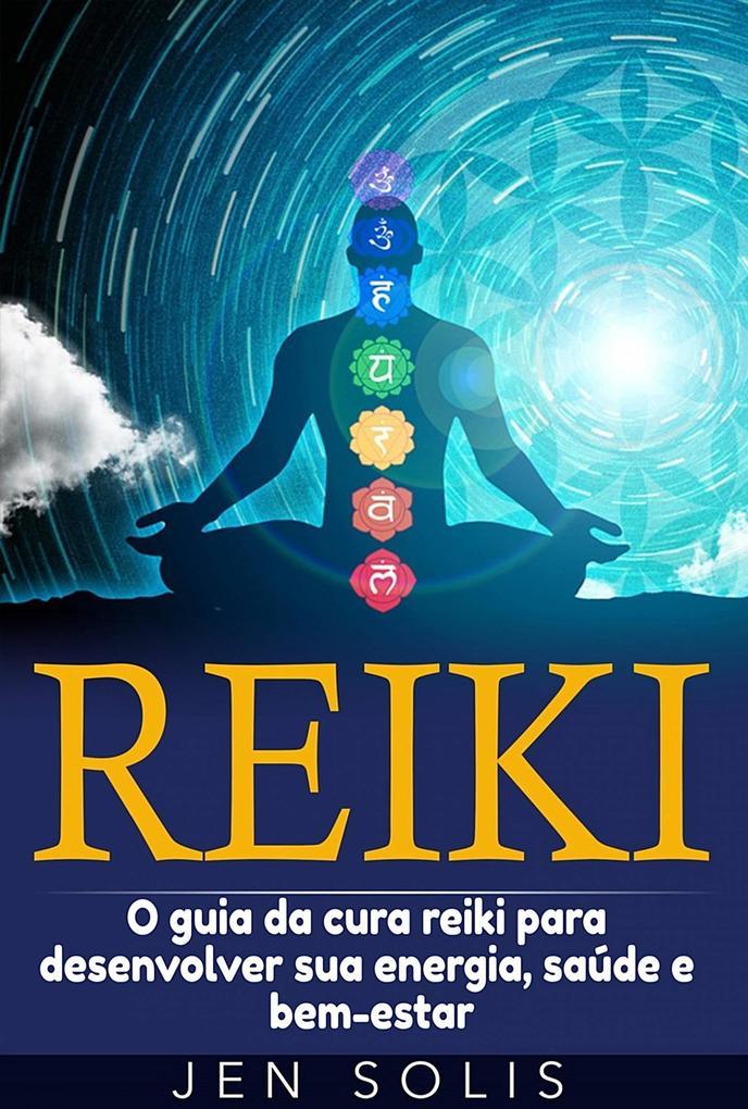 Reiki: O guia da cura reiki para desenvolver sua energia saude e bem-estar