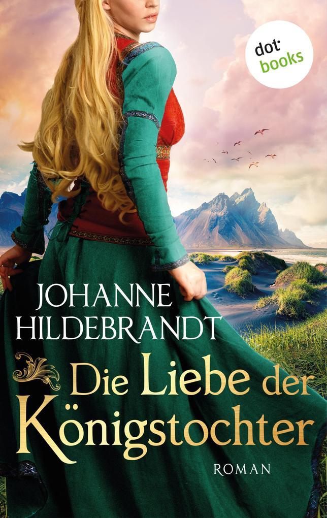 Die Liebe der Königstochter: Die Königstochter-Saga - Band 1 als eBook