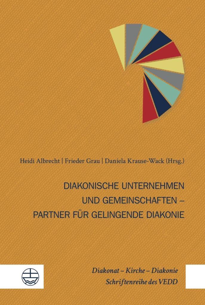 Diakonische Unternehmen und Diakonische Gemeinschaften - Partner für gelingende Diakonie als Taschenbuch