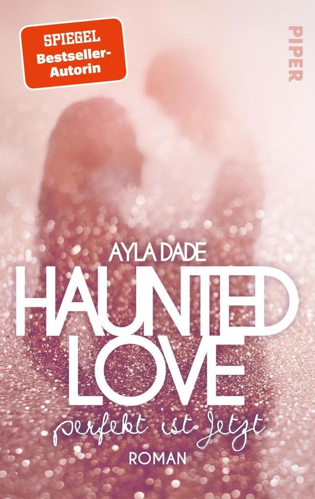 Haunted Love - Perfekt ist Jetzt als eBook