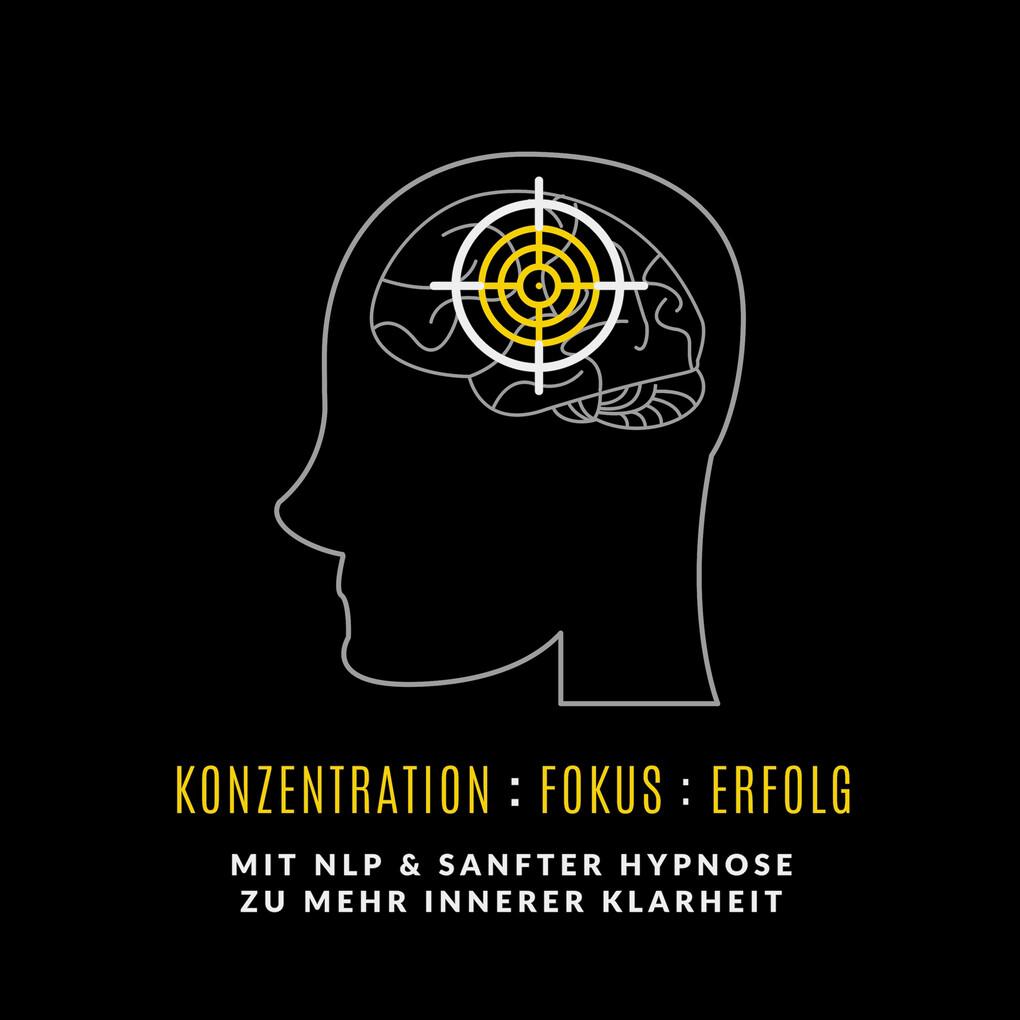 Konzentration : Fokus : Erfolg als Hörbuch Download