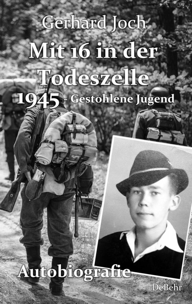Mit 16 in der Todeszelle - 1945 - Gestohlene Jugend - Autobiografie als eBook epub