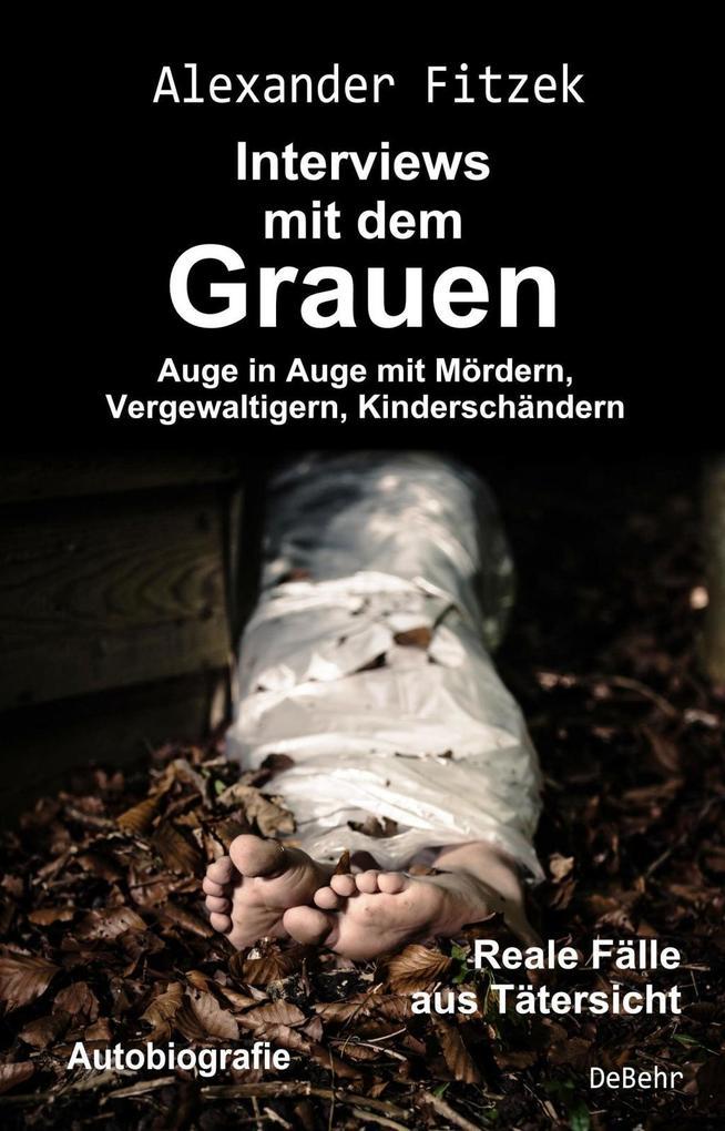 Auge in Auge mit Mördern, Vergewaltigern, Kinderschändern - Interviews mit dem Grauen - Reale Fälle aus Tätersicht - Autobiografie als Taschenbuch