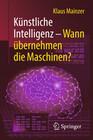 Künstliche Intelligenz - Wann übernehmen die Maschinen?