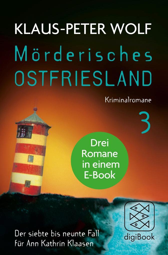 Mörderisches Ostfriesland III. Ann Kathrin Klaasens siebter bis neunter Fall in einem E-Book als eBook