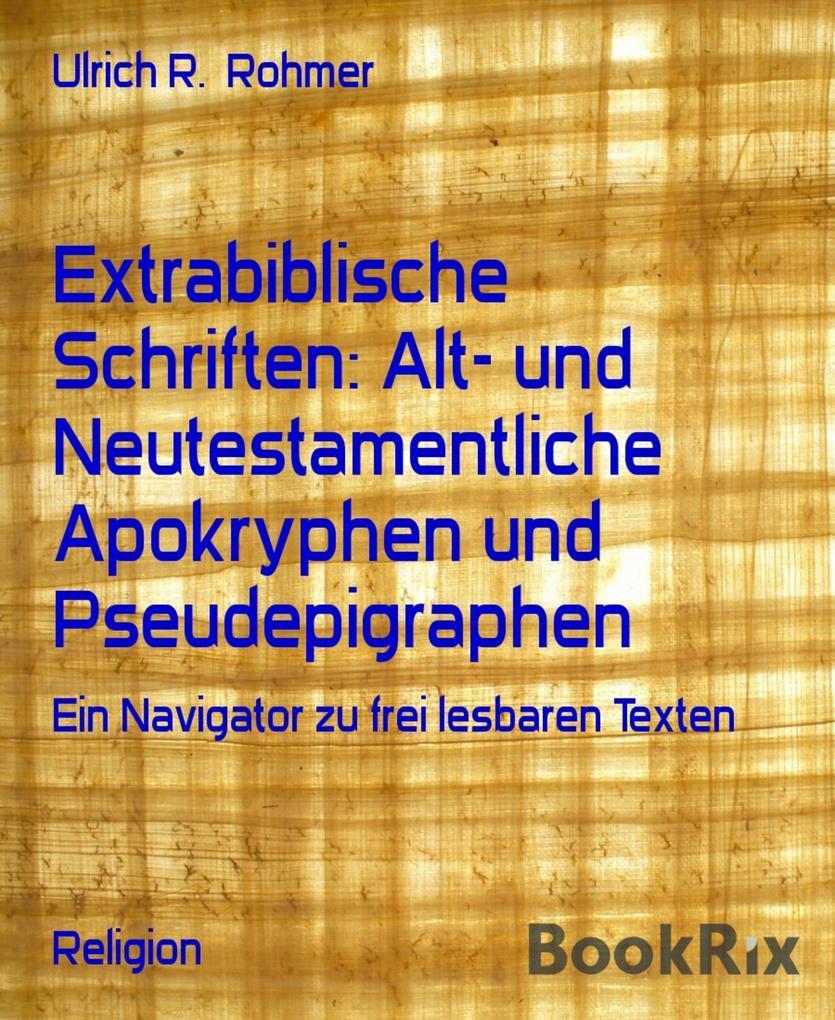 Extrabiblische Schriften: Alt- und Neutestamentliche Apokryphen und Pseudepigraphen als eBook epub
