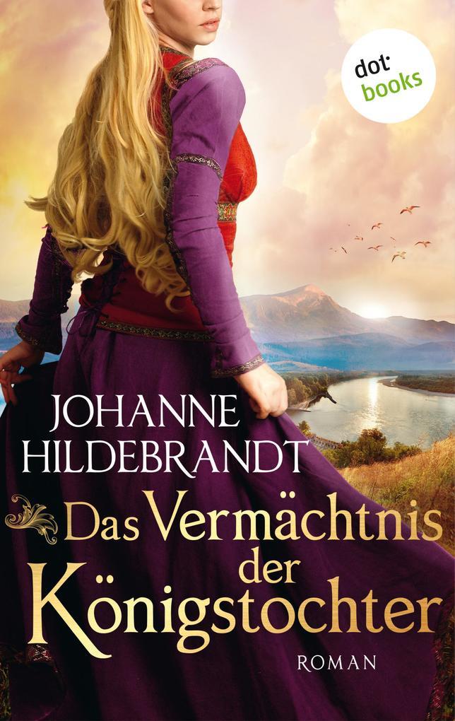 Das Vermächtnis der Königstochter: Die Königstochter-Saga - Band 3 als eBook