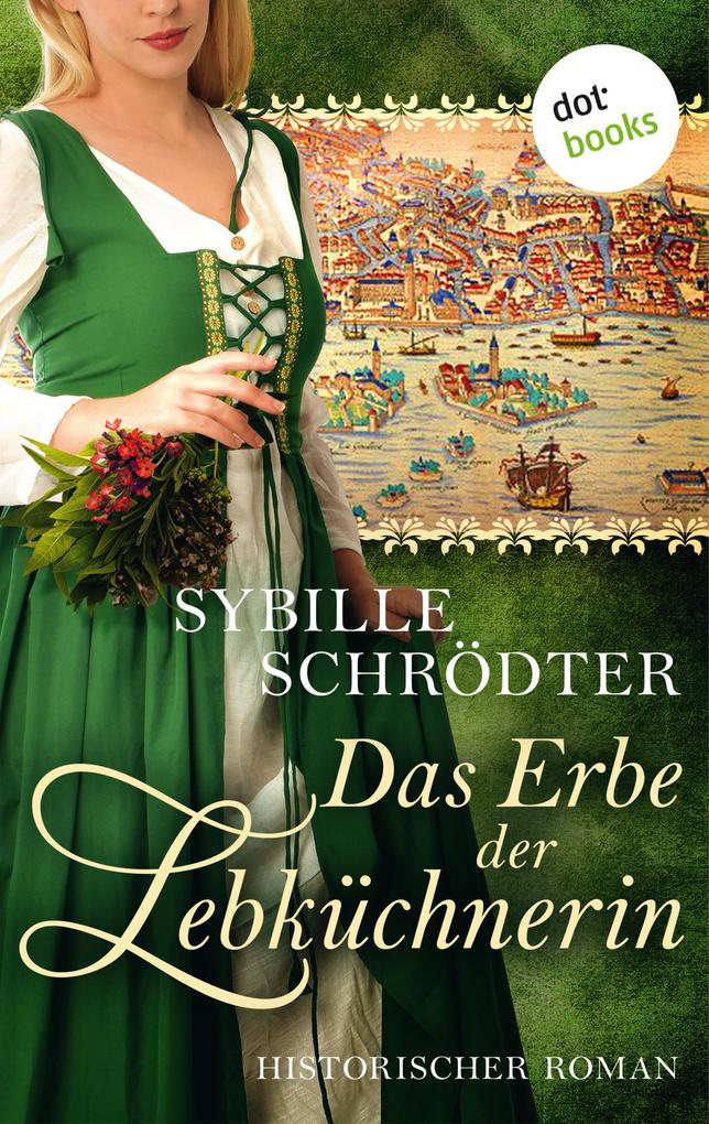 Das Erbe der Lebküchnerin: Die Lebkuchen-Saga - Zweiter Roman als eBook