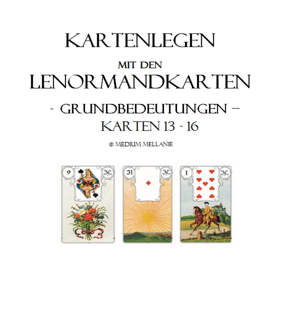 Kartenlegen mit den Lenormandkarten: Grundbedeutungen der Karten 13 bis 16 als eBook