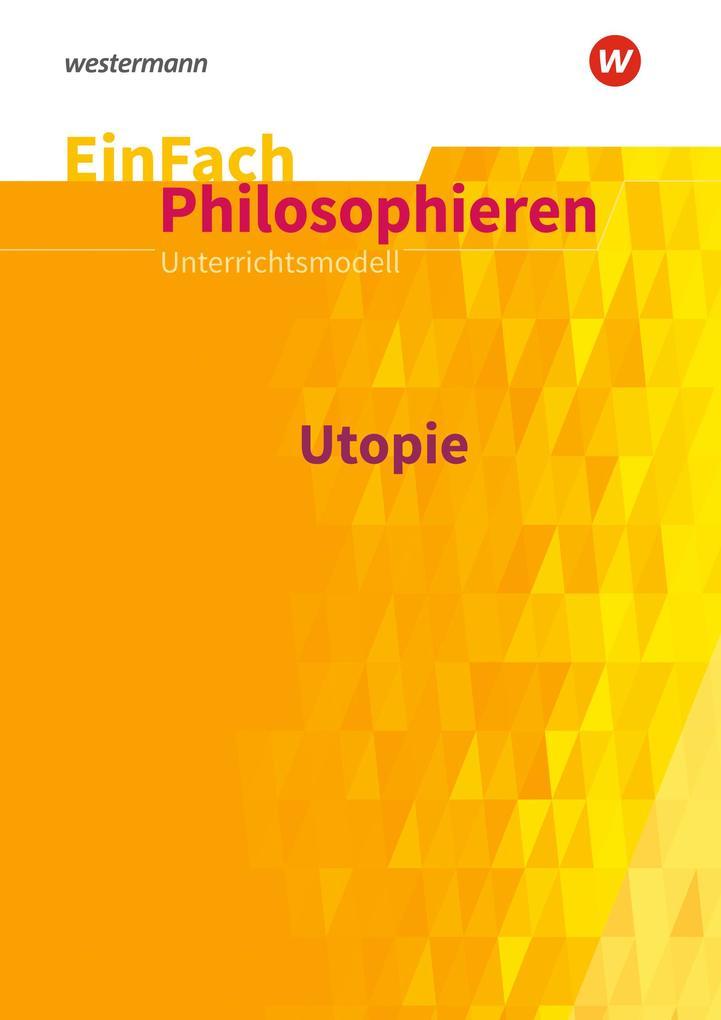 Utopie. EinFach Philosophieren