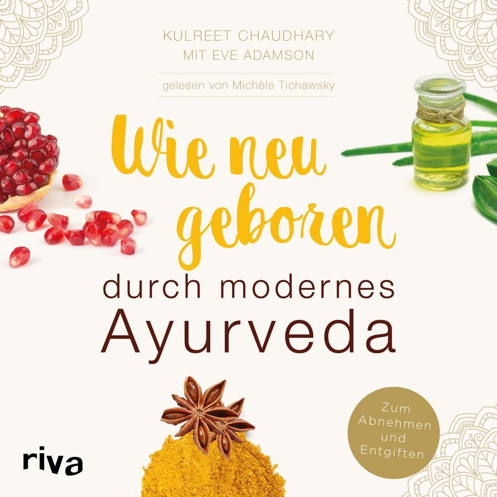 Wie neugeboren durch modernes Ayurveda als Hörbuch Download