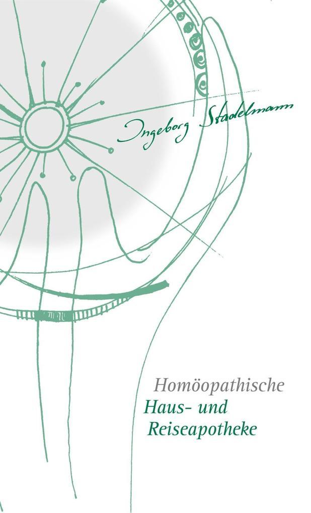 Homöopathische Haus- und Reiseapotheke als Buch von Ingeborg Stadelmann