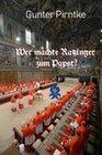 Wer machte Ratzinger zum Papst?