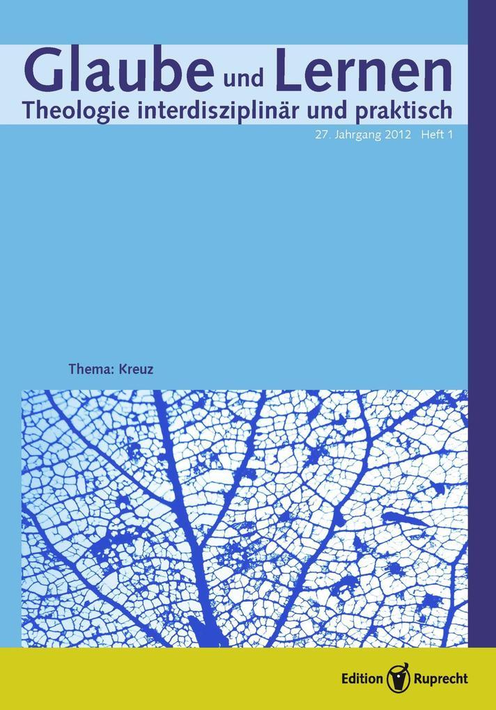 Glaube und Lernen 01/2012 - Einzelkapitel - Luthers Kreuzestheologie und ihre Rezeption in der Evangelischen Theologie des 20. Jahrhunderts als eBook