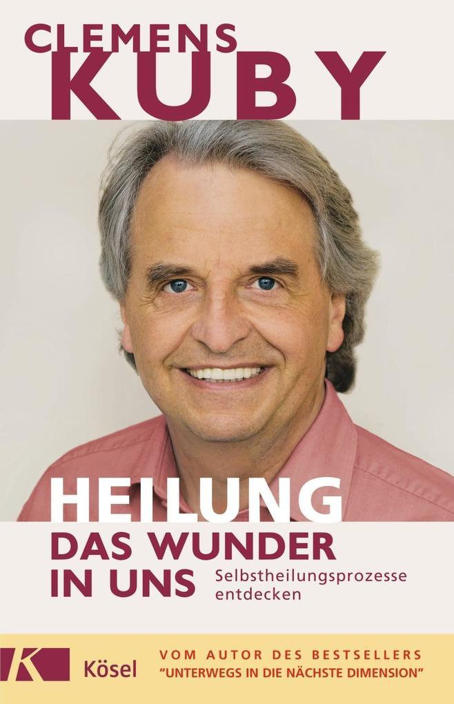HEILUNG - das Wunder in uns als Buch von Clemens Kuby