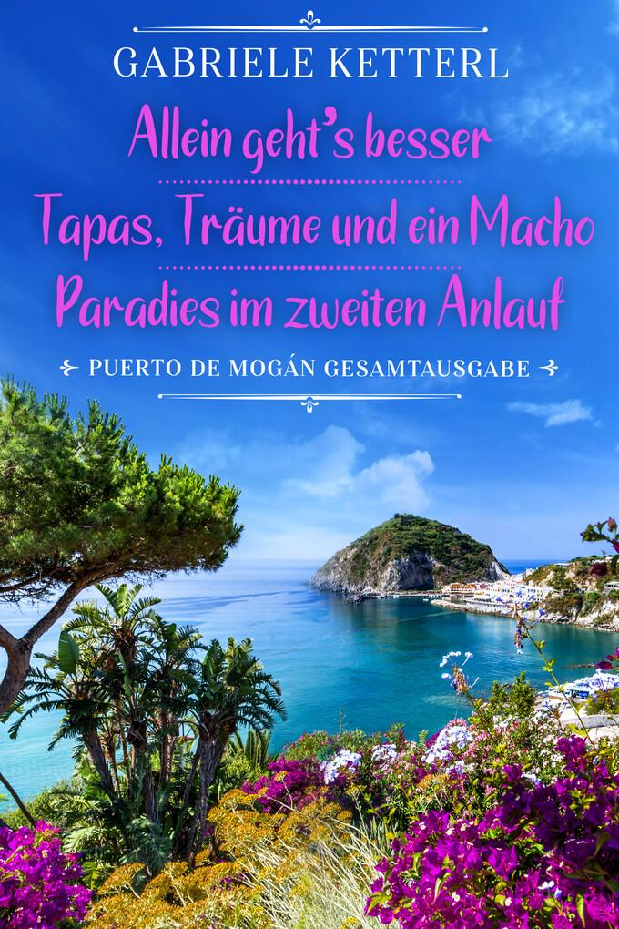 Allein geht's besser / Tapas, Träume und ein Macho / Paradies im zweiten Anlauf als eBook