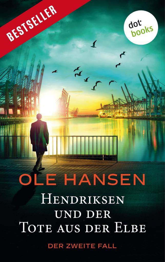 Hendriksen und der Tote aus der Elbe: Der zweite Fall als eBook