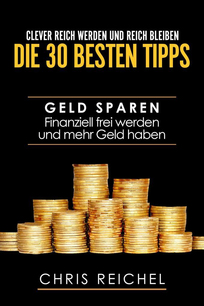 Clever Reich werden und reich bleiben Die 30 besten Tipps als eBook