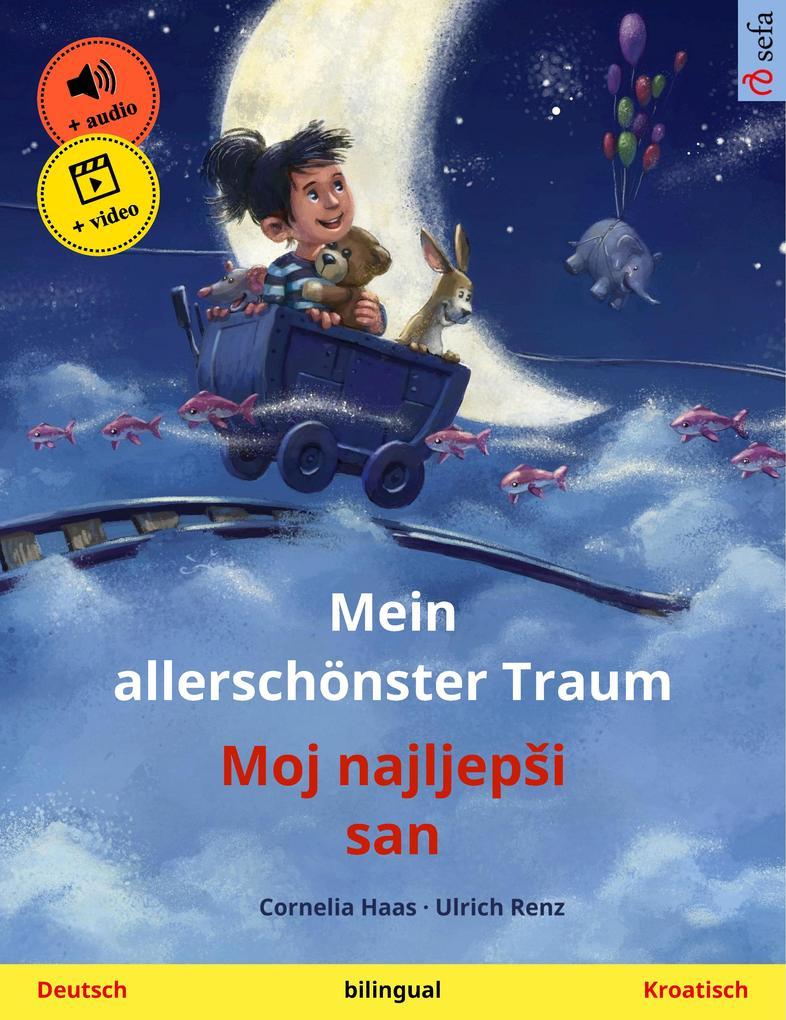 Mein allerschönster Traum - Moj najljepši san. Zweisprachiges Kinderbuch (Deutsch - Kroatisch), mit Hörbuch zum Herunterladen als eBook