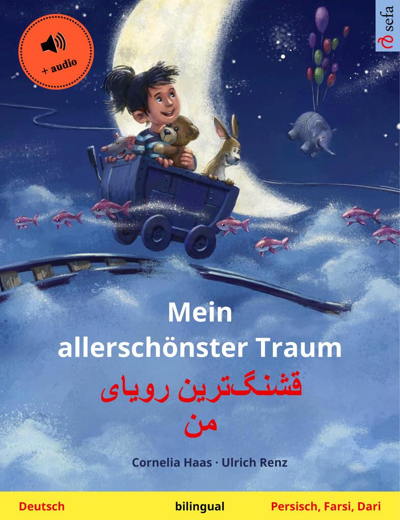 Mein allerschönster Traum - ''''''''' ''''' ''. Zweisprachiges Kinderbuch (Deutsch - Persisch, Farsi, Dari), mit Hörbuch zum Herunterladen als eBook