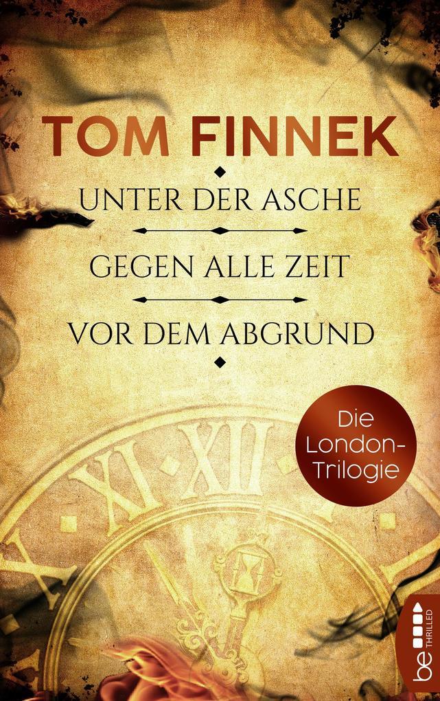 Die London-Trilogie: Unter der Asche / Gegen alle Zeit / Vor dem Abgrund als eBook