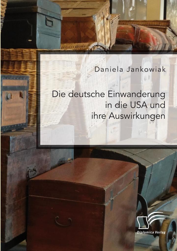 Die deutsche Einwanderung in die USA und ihre Auswirkungen als eBook