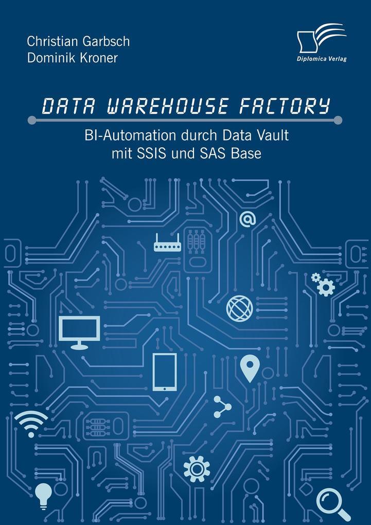 Data Warehouse Factory: BI-Automation durch Data Vault mit SSIS und SAS Base als eBook