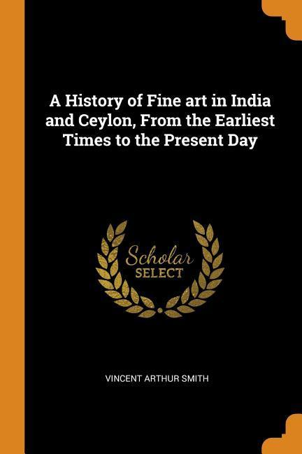 A History of Fine Art in India and Ceylon, from the Earliest Times to the Present Day als Taschenbuch