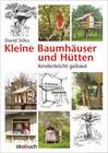 Kleine Baumhäuser und Hütten - kinderleicht gebaut