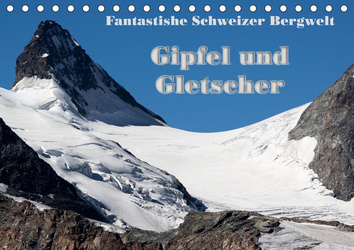 Fantastische Schweizer Bergwelt - Gipfel und Gletscher / CH-Version (Tischkalender 2020 DIN A5 quer)